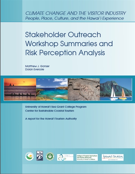 Climate Change and the Visitor Industry; People, Place, Culture, and the Hawai'i Experience – Stakeholder Outreach Workshop Summaries and Risk Perception Analysis
