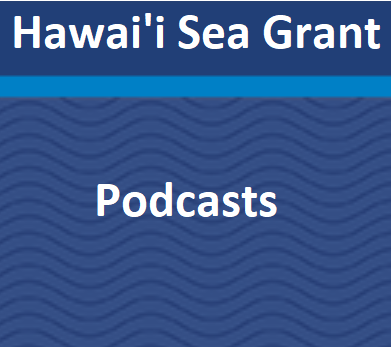 Hawaii Sea Grant podcasts